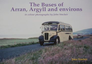 The Buses of Arran, Argyll and environs - In Colour Photographs, by John Sinclair